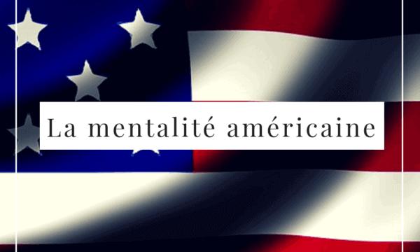 la mentalité américaine- les américains